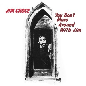 JIM CROCE-YOU DON´T MESS AROUND WITH JIM