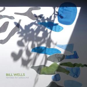 BILL WELLS-REMIXES FOR SEKSOUND
