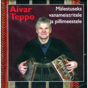 AIVAR TEPPO-MALESTUSEKS VANAMEISTRITELE JA PILLIMEESTELE