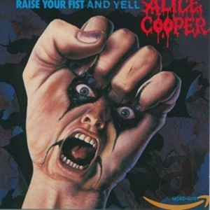 ALICE COOPER-RISE YOUR FIST AND YELL