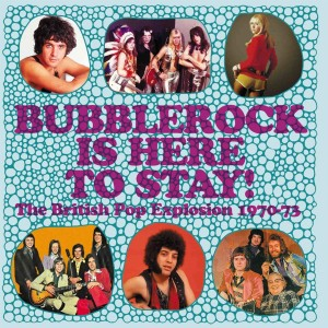 VARIOUS ARTISTS-BUBBLEROCK IS HERE TO STAY! THE BRITISH POP EXPLOSION 1970-1973