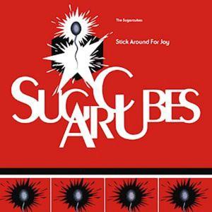 SUGARCUBES-STICK AROUND FOR JOY