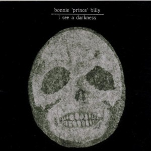 BONNIE ´PRINCE´ BILLY-I SEE A DARKNESS