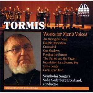 VELJO TORMIS-WORKS FOR MEN´S VOICES (SOFIA SÖDERBERG EBERHARD, SVANHOLM SINGERS)