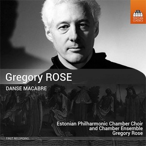 ROSE-DANSE MACABRE (ESTONIAN PHILHARMONIC CHAMBER CHOIR AND CHAMBER ENSEMBLE; GREGORY ROSE)