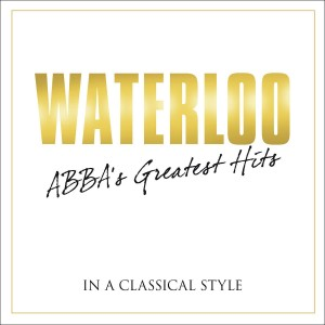 VARIOUS ARTISTS-WATERLOO - ABBA´S GREATEST HITS IN A CLASSICAL STYLE