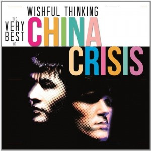 CHINA CRISIS-WISHFUL THINKING: THE VERY BEST OF