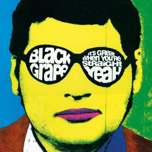 BLACK GRAPE-IT´S GREAT WHEN YOU´RE STRAIGHT... YEAH