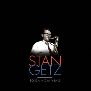 STAN GETZ-THE STAN GETZ BOSSA NOVA YEARS