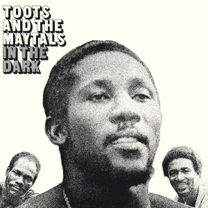 TOOTS & THE MAYTALS-IN THE DARK