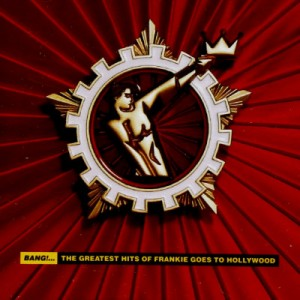 FRANKIE GOES TO HOLLYWOOD-BANG! THE GREATEST HITS OF FRANKIE GOES TO HOLLYWOOD