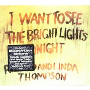 RICHARD & LINDA THOMPSON-I WANT TO SEE THE BRIGHT LIGHTS TONIGHT