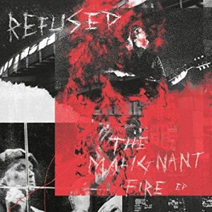 REFUSED-THE MALIGNANT FIRE