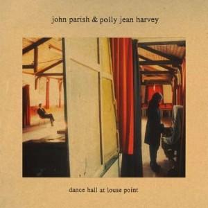 JOHN PARISH, PJ HARVEY-DANCE HALL AT LOUSE POINT