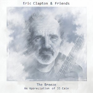 ERIC CLAPTON & FRIENDS-THE BREEZE: AN APPRECIATION OF JJ CALE