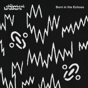 CHEMICAL BROTHERS-BORN IN THE ECHOES