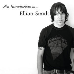 ELLIOTT SMITH-AN INTRODUCTION TO ELLIOTT SMITH