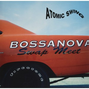 ATOMIC SWING-BOSSANOVA SCRAP MEET (VINYL RSD)