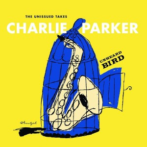 CHARLIE PARKER-UNHEARD BIRD: THE UNISSUED TAKES
