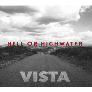 HELL OR HIGHWATER-VISTA
