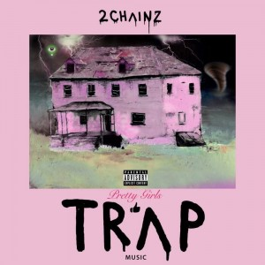 2 CHAINZ-PRETTY GIRLS LIKE TRAP MUSIC
