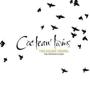 COCTEAU TWINS-TREASURE HIDING: THE FONTANA YEARS