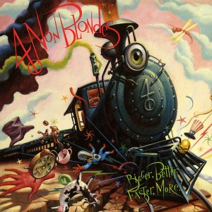 4 NON BLONDES-BIGGER, BETTER, FASTER, MORE!