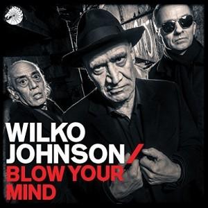 WILKO JOHNSON-BLOW YOUR MIND