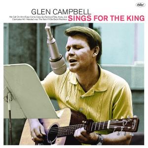 GLEN CAMPBELL-SINGS FOR THE KING