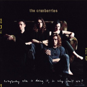 CRANBERRIES-EVERYBODY ELSE IS DOING IT, SO WHY CAN´T WE?