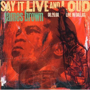 JAMES BROWN-SAY IT LIVE AND LOUD: LIVE IN DALLAS 08.26.68
