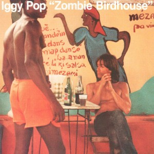 IGGY POP-ZOMBIE BIRDHOUSE LTD