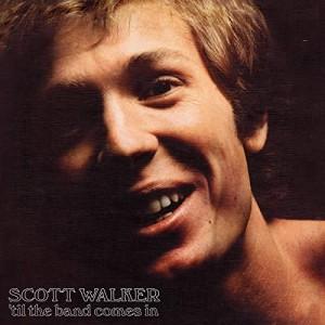 SCOTT WALKER-´TIL THE BAND COMES IN