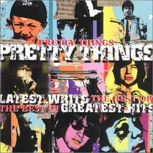 PRETTY THINGS-LATEST WRITS GREATEST HITS