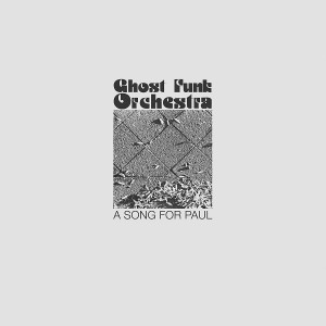 GHOST FUNK ORCHESTRA-SONG FOR PAUL