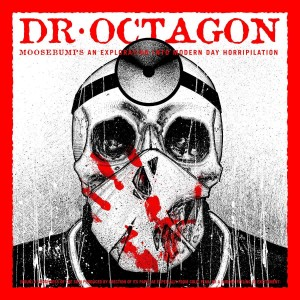 DR. OCTAGON-MOOSEBUMPS: AN EXPLORATION INTO MODERN DAY HORRIPILATION