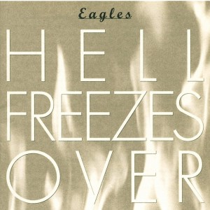 EAGLES-HELL FREEZES OVER