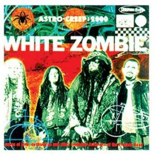 WHITE ZOMBIE-ASTRO-CREEP 2000