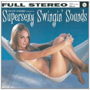 WHITE ZOMBIE-SUPERSEXY SWINGIN´ SOUNDS