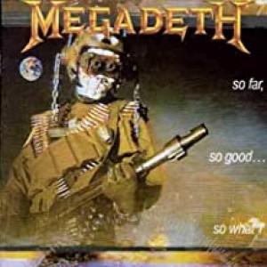 MEGADETH-SO FAR, SO GOOD ... SO WHAT!