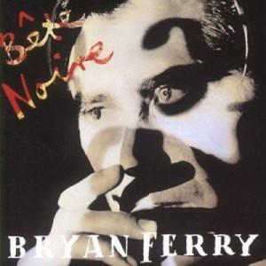 BRYAN FERRY-BETE NOIRE