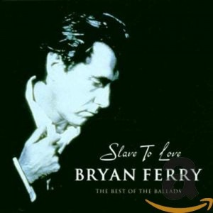 BRYAN FERRY-SLAVE TO LOVE THE BEST OF BALLADS