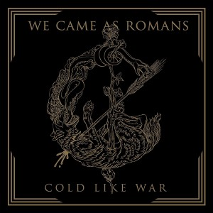 WE CAME AS ROMANS-COLD LIKE WAR