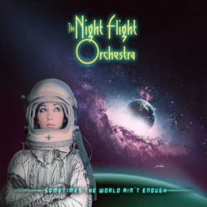 NIGHT FLIGHT ORCHESTRA-SOMETIMES THE WORLD AIN´T ENOUGH