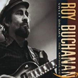 ROY BUCHANAN-SWEET DREAMS - ANTHOLOGY
