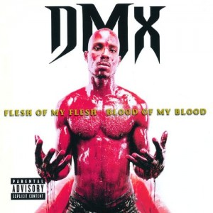 DMX-FLESH OF MY FLESH, BLOOD OF MY BLOOD