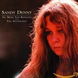 SANDY DENNY-NO MORE SAD REFRAINS ANTHOLOGY