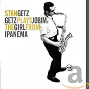 STAN GETZ-GETZ PLAYS JOBIM: THE GIRL FROM IPANEMA