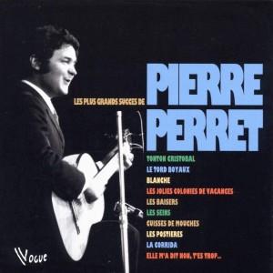 PIERRE PERRET-LES PLUS GRANDS SUCCES
