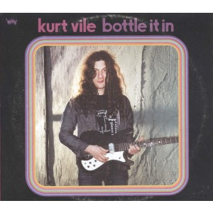 KURT VILE-BOTTLE IT IN